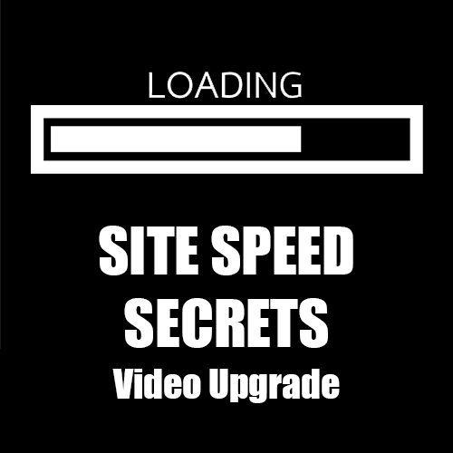 Site Speed Secrets Video Upgrade