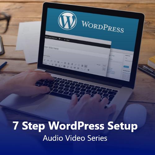 7 Step WordPress Setup Audio Video Series
